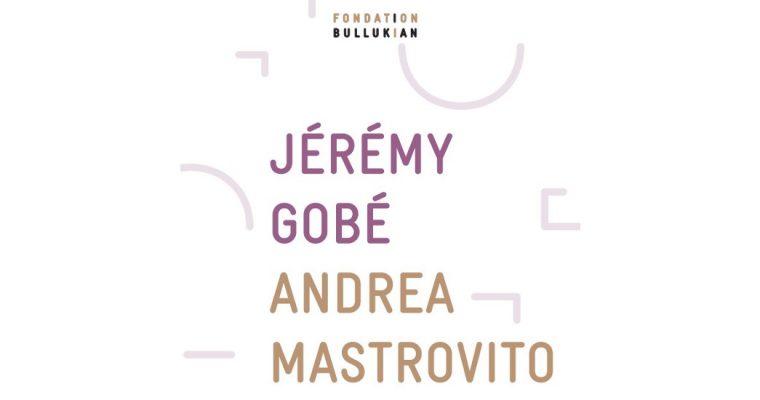 Jérémy Gobé & Andrea Mastrovito – 18/09 au 05/01 – Fondation Bullukian, Lyon