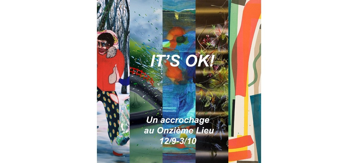 IT'S OK! – 12/09 au 03/10 – Onzième Lieu, Paris