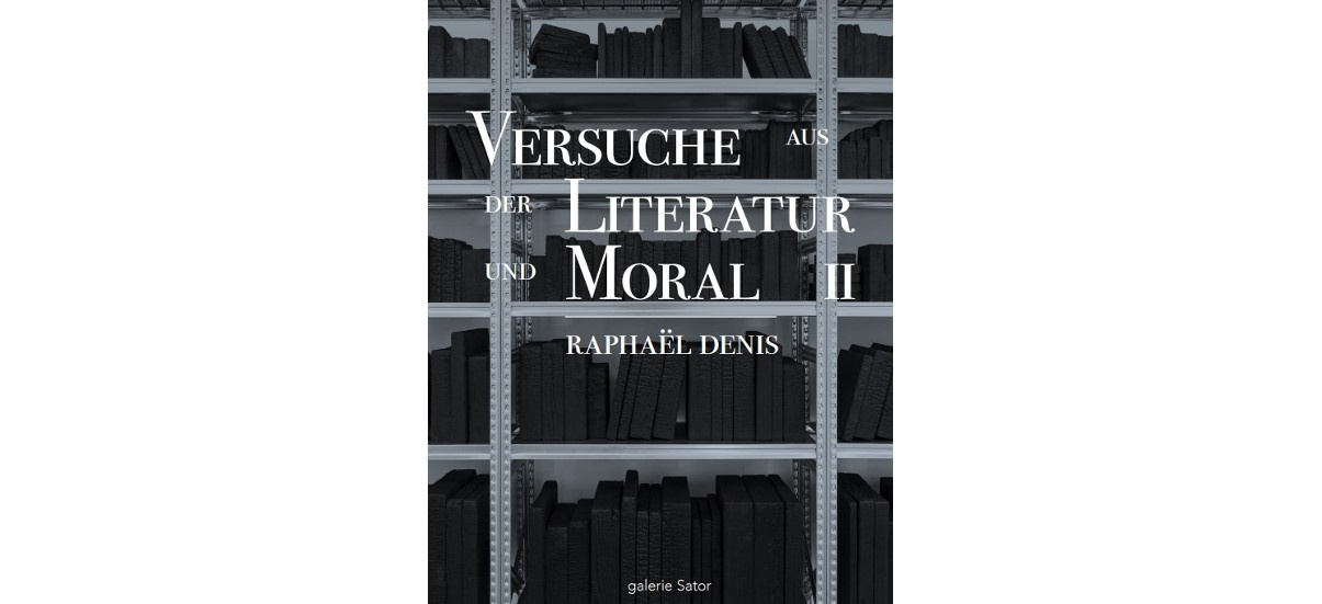 Raphaël Denis – Versuche aus der Literatur und Moral  II – 12/09 au 02/11 – Galerie Sator, Paris