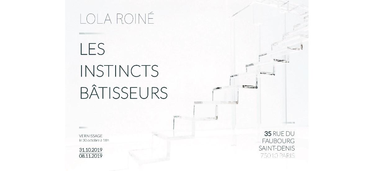 Lola Roiné –  Les instincts bâtisseurs – 30/10 au 08/11 – Paris