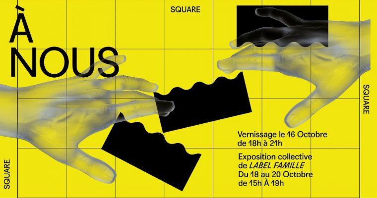 À nous – 16 au 20/10 – Square square square, Paris