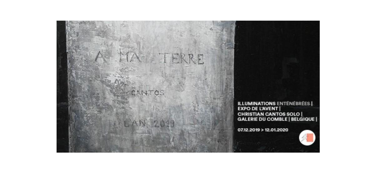 Christian Cantos -Illuminations enténébrées – 06/12 au 12/01 – Galerie du Comble, Virton