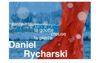 Daniel Rycharski – La Goutte creuse la pierre – 14/11 au 12/01 – Villa Arson, Nice