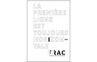 La première ligne est toujours horizontale – 16 /11 au 20/01 – FRAC Bourgogne – Dijon