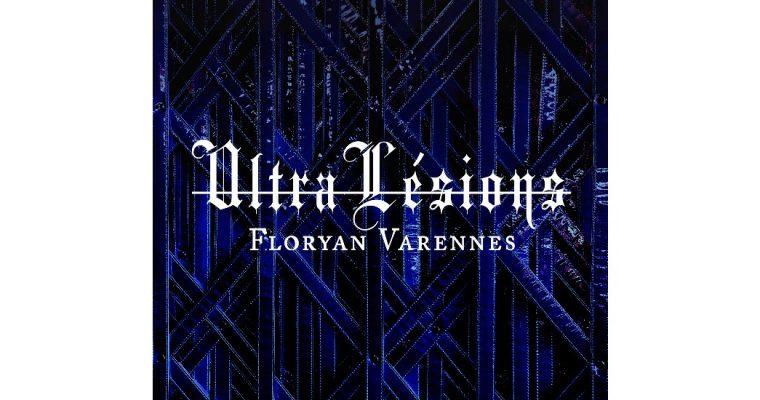 Floryan Varennes – Ultra-Lésions –  13/12 au 29/02 – Galerie des Musées, Toulon