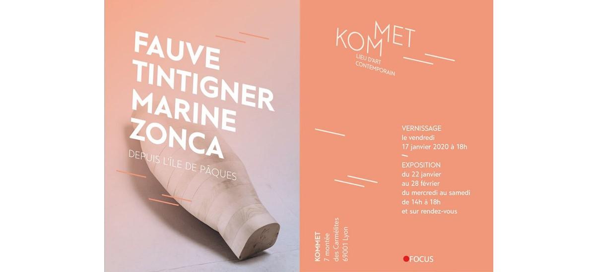 Fauve Tintigner & Marine Zonca – Depuis l'île de Pâques – 22/01 au 28/02 – KOMMET, Lyon