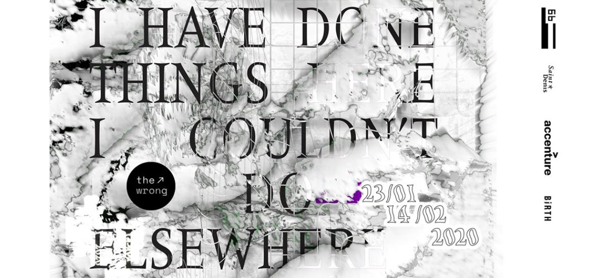 I Have Done Things Here I Couldn't Do Elsewhere – 23/01 au 14/02 – Le 6b Saint-Denis