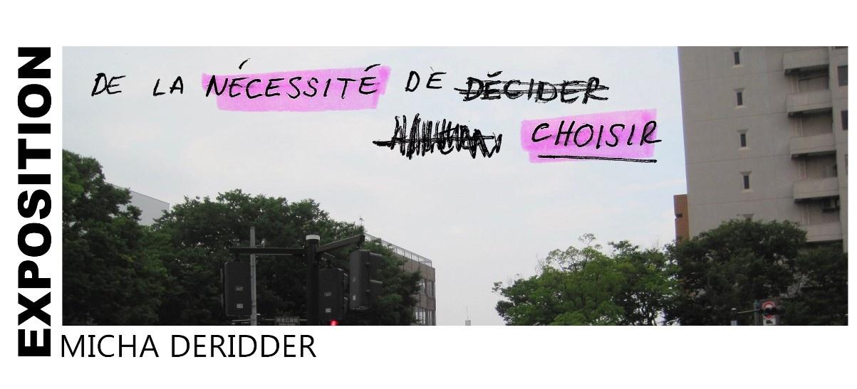 Micha Deridder – De la nécessité de choisir – 10/01 au 15/02 – Galerie RDV, Nantes