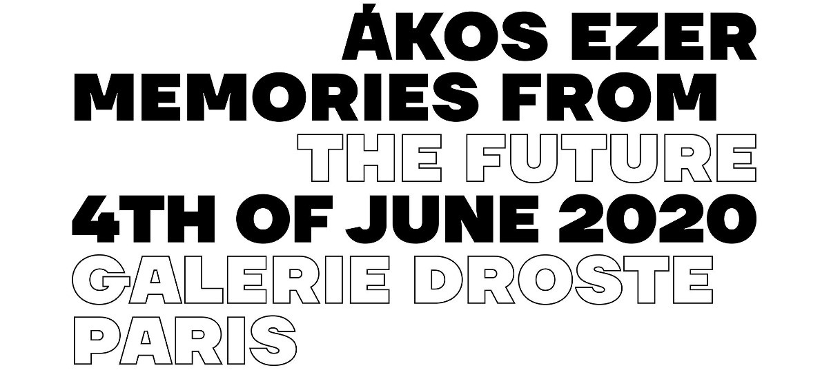 Ákos Ezer – Memories from the future – Galerie Droste, Paris