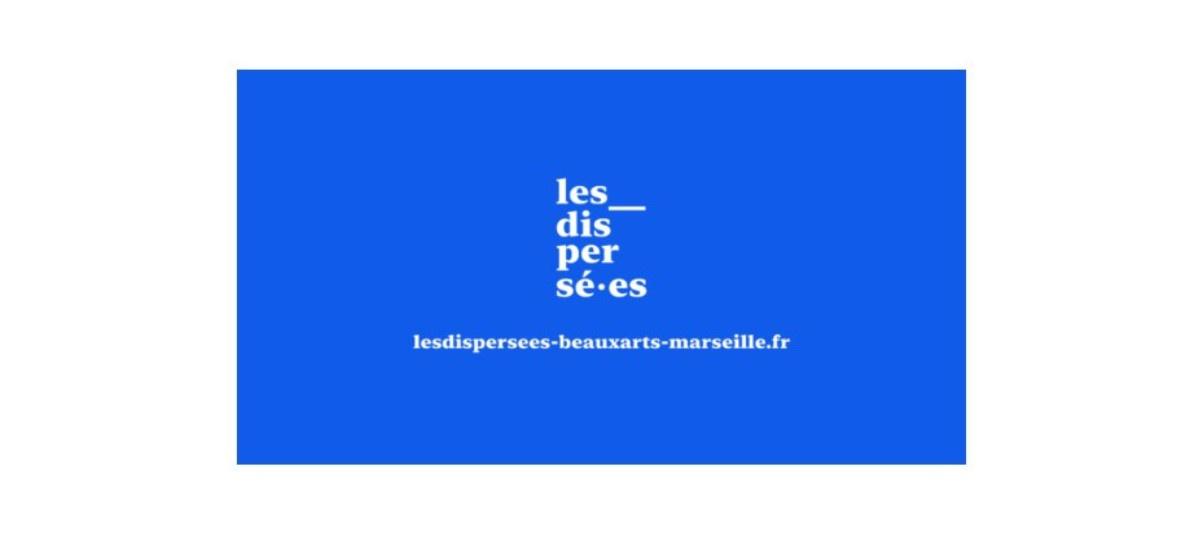Exposition virtuelle – Les Dispersées – 12/06 au 30/06 – Les Beaux-Arts de Marseille, Esadmm