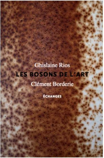 LES BOSONS DE L'ART_Ghislaine Rios_Clément Borderie