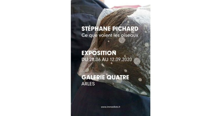 Stéphane Pichard – Ce que voient les oiseaux – 20/06 au 12/09 – Galerie quatre, Arles