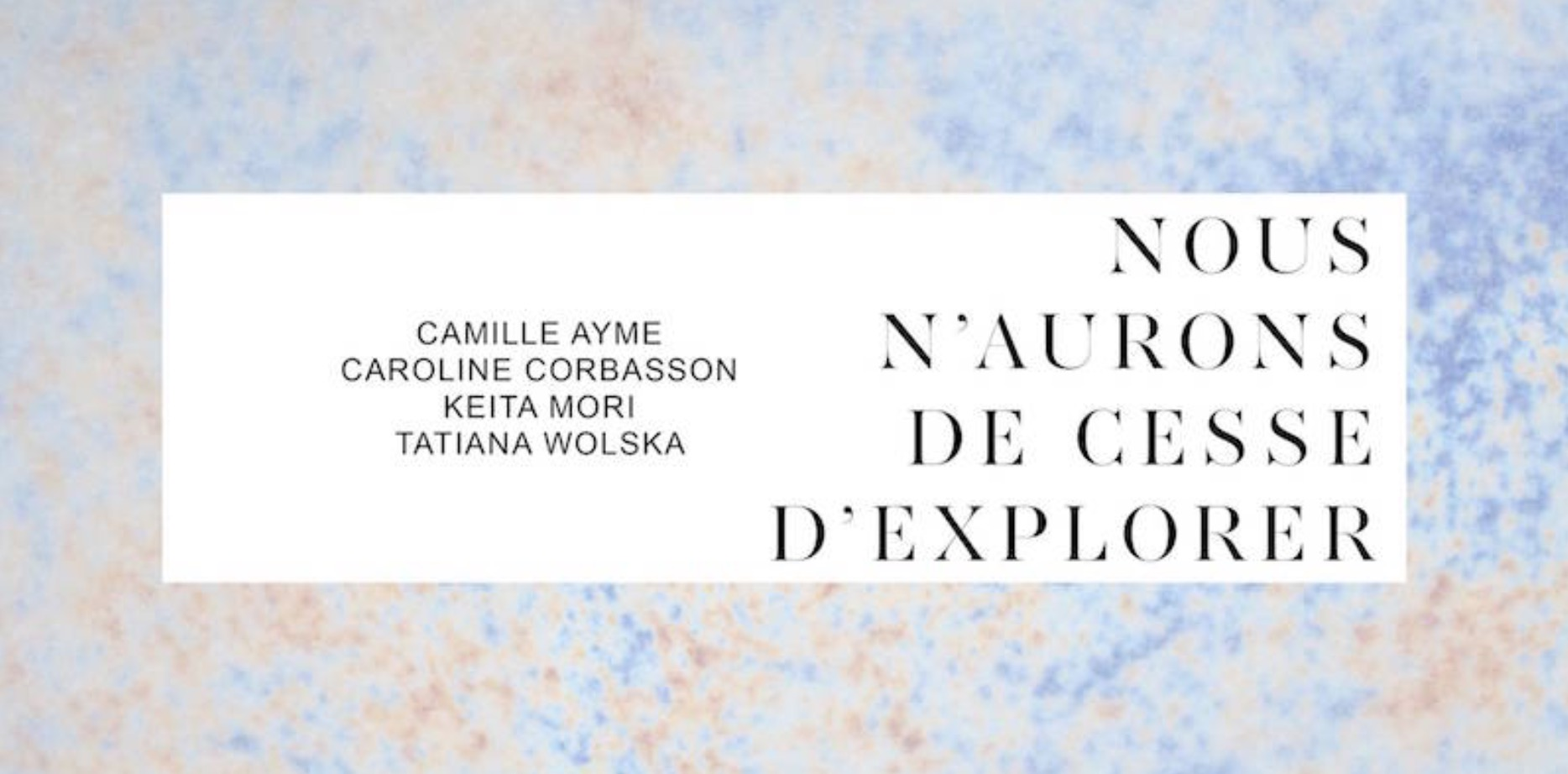 [EXPO] 09.03→02.05 – NOUS N'AURONS DE CESSE D'EXPLORER – DOUBLE V GALLERY MARSEILLE