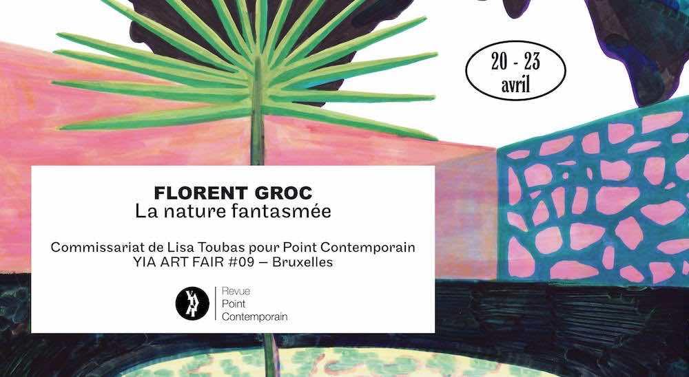 [FOIRE] 20→23.04 FLORENT GROC LA NATURE FANTASMÉE – YIA ART FAIR #9 BRUXELLES