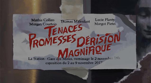 [EXPOSITION] 02 ▷ 09/11 – TENACES PROMESSES,DERISION MAGNIFIQUE – La Station – Gare des Mines – Paris