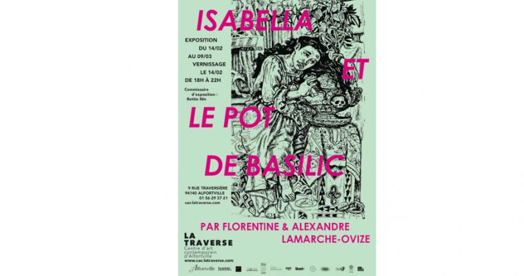 14/02 AU 09/03 – FLORENTINE & ALEXANDRE LAMARCHE-OVIZE – ISABELLA ET LE POT DE BASILIC – CAC LA TRAVERSE ALFORTVILLE