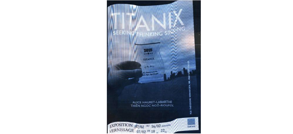 07 AU 16/02 – THIÊN NGOC NGÔ-RIOUFOL & ALICE HAURET-LABARTHE – TITANIX : SEEKING THINKING SINKING – GRANDE SURFACE,SAINT-GILLES, BELGIQUE