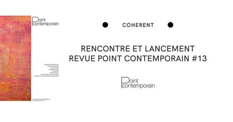 Rencontre et lancement revue Point contemporain #13 – Le 22/06 – Coherent Bruxelles
