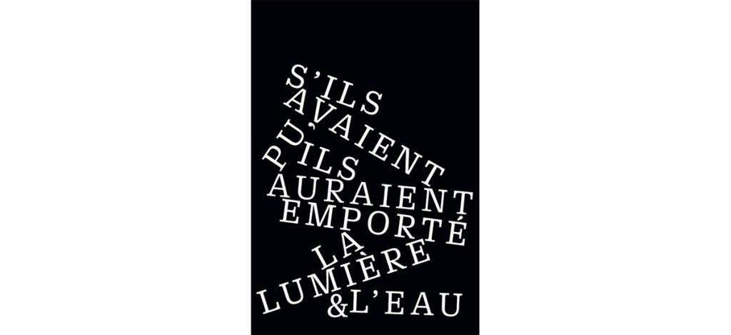 Exposition personnelle de Nicolas Daubanes S'ils avaient pu, ils auraient emporté la lumière et l'eau du 11 juin au 31 août 2019 La Halle Centre d'art Pont-en-Royans