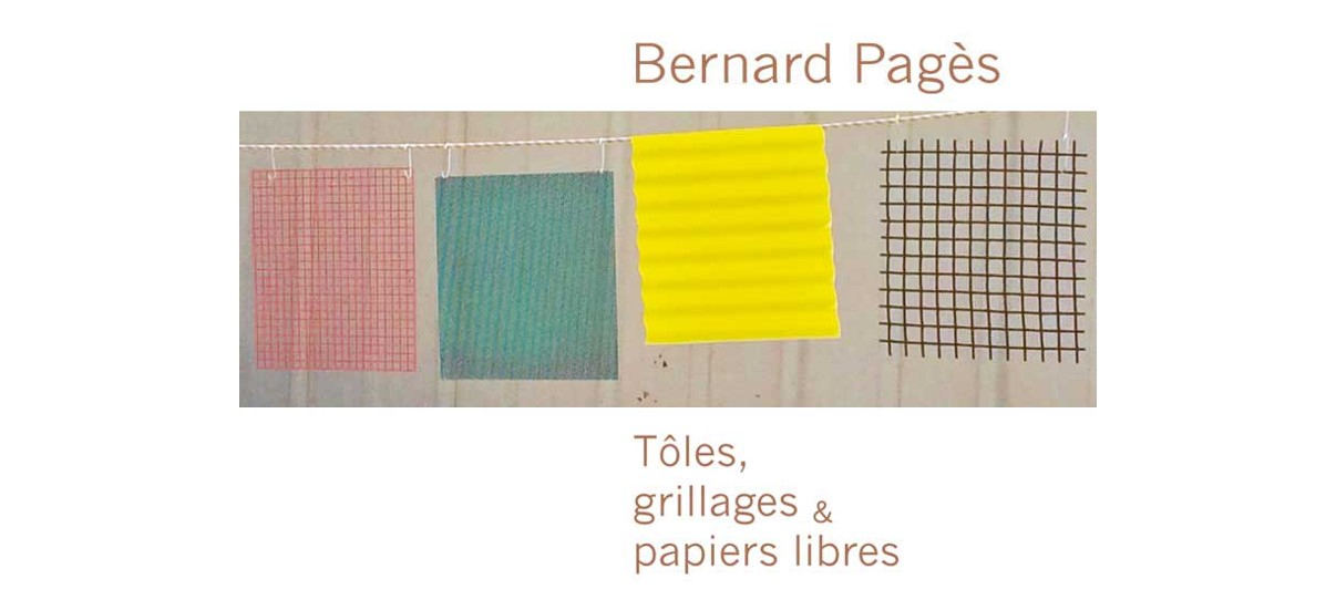 Bernard Pagès – Tôles, grillages et papiers libres – 29/08 au 12/10 – Galerie Béa-Ba, Marseille