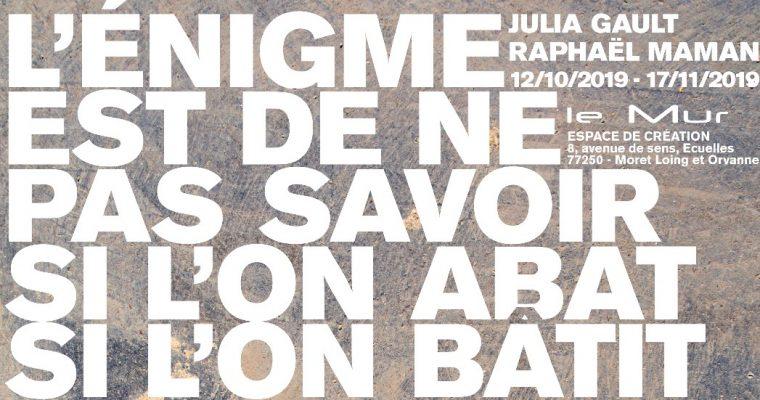 Julia Gault & Raphaël Maman – L'énigme est de ne pas savoirsi l'on abat si l'on bâtit – 12/10 au 17/11 – Le Mur Espace de Création, Moret Loing et Orvanne