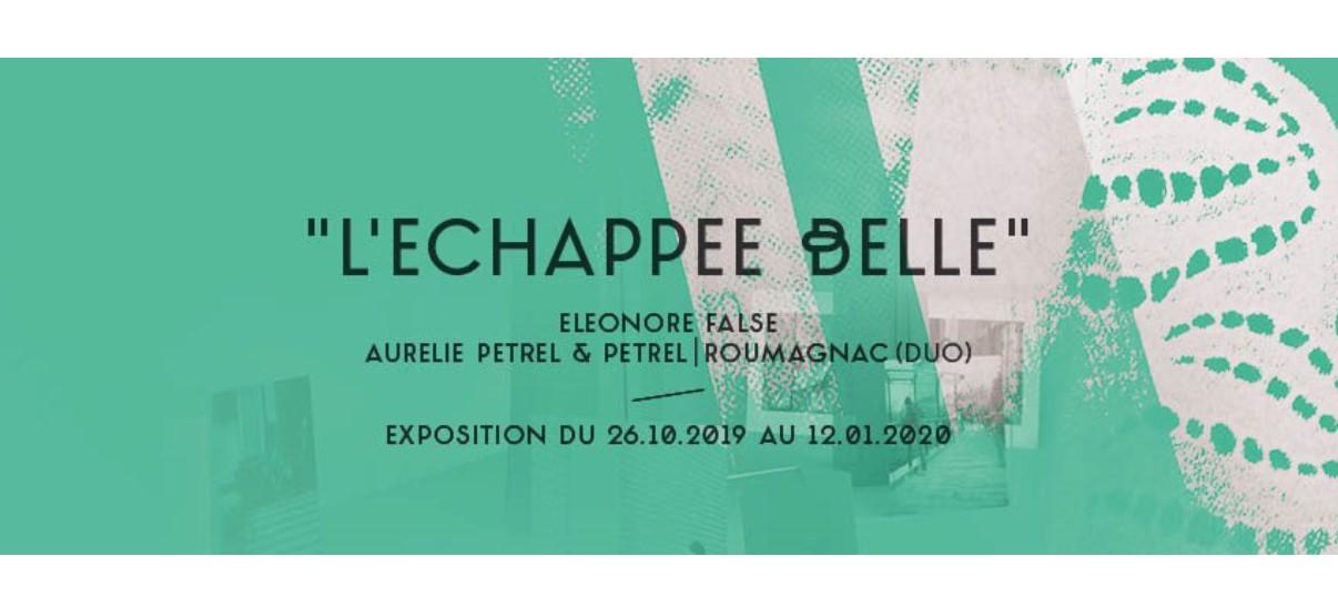 Léonore False, Aurélie Pétrel & Pétrel / Roumagnac (duo) – L'Echappée belle – 26/10 au 12/01 – Grand Café Saint-Nazaire