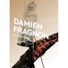 Damien Fragnon – Un mirage irisé – 18/06 au 13/08 – Kommet, Lyon
