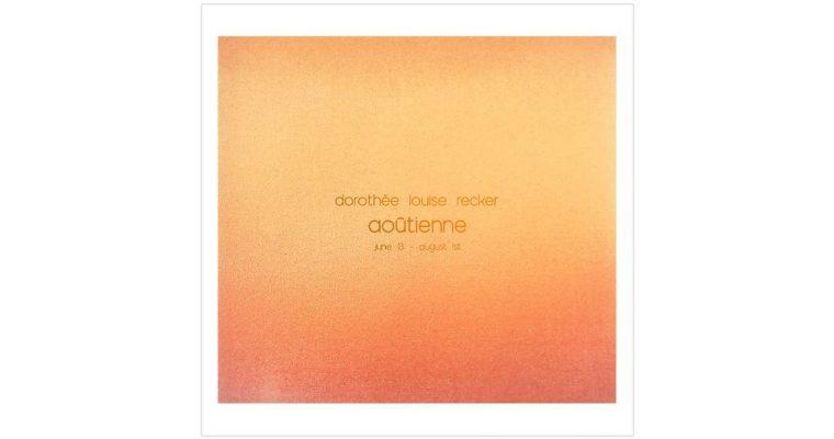 Dorothee Louise Recker – Aoûtienne – 13/06 au 01/08 – La Peau de l'Ours, Bruxelles